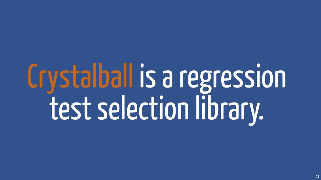 23 Crystalball is a regression test selection l...