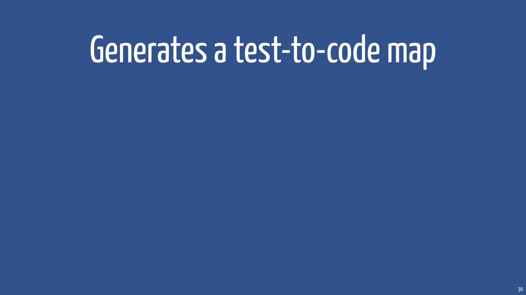 30 Generates a test-to-code map
