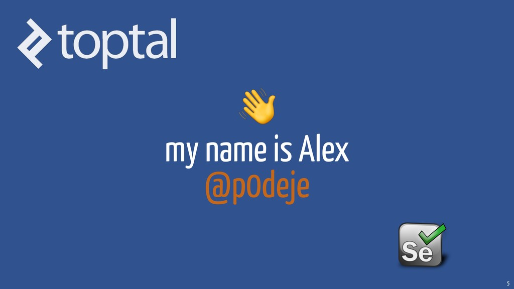 my name is Alex @p0deje 5