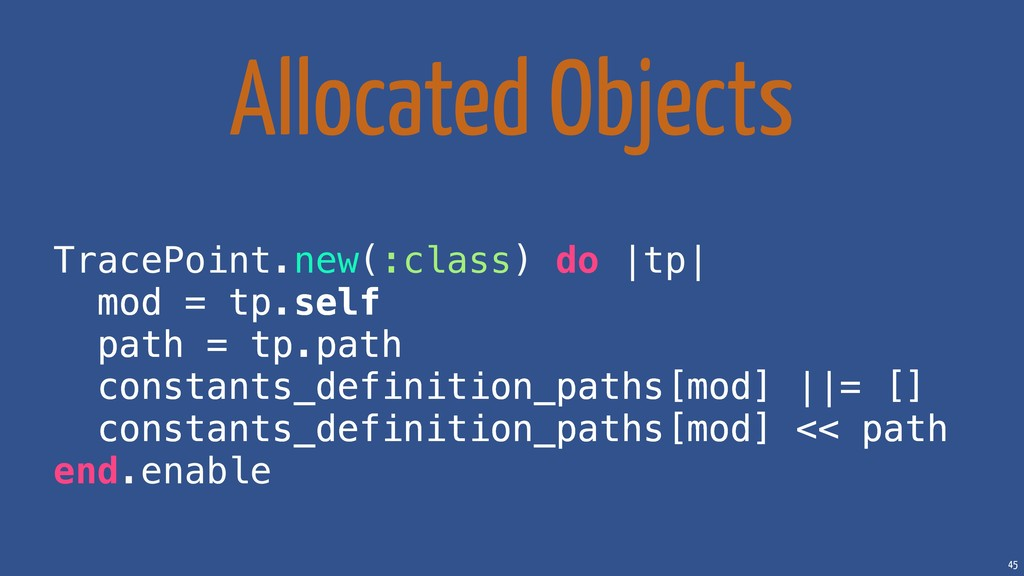 45 Allocated Objects TracePoint.new(:class) do ...