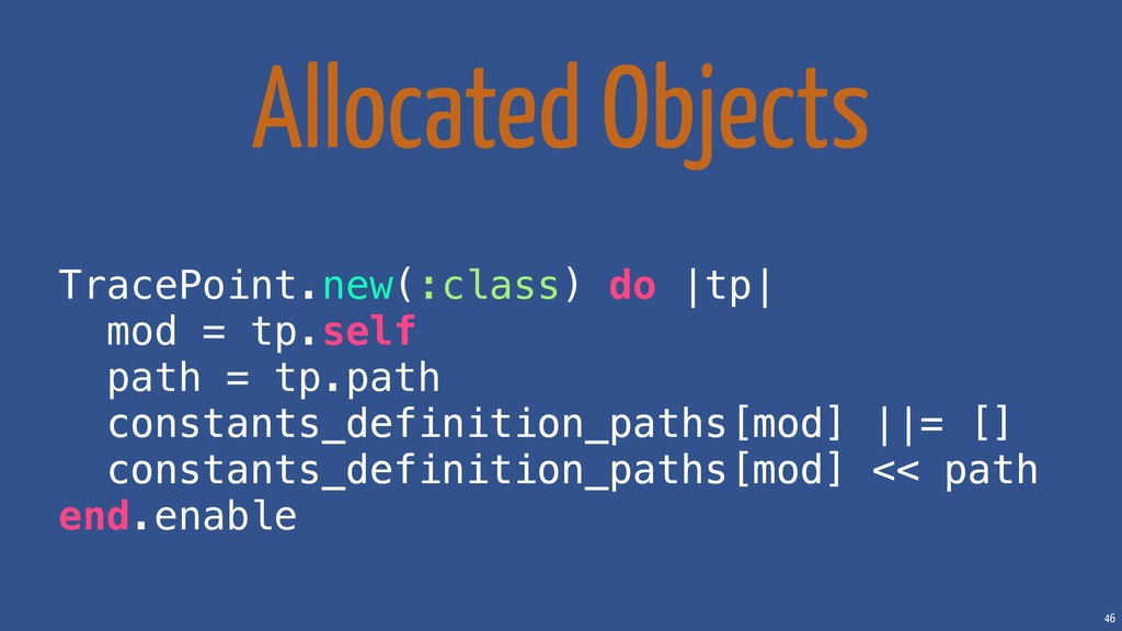 46 Allocated Objects TracePoint.new(:class) do ...