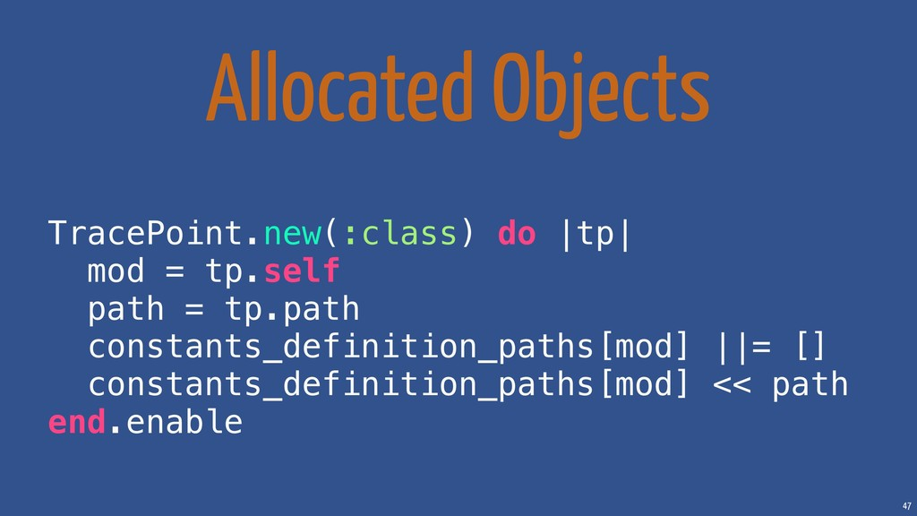 47 Allocated Objects TracePoint.new(:class) do ...