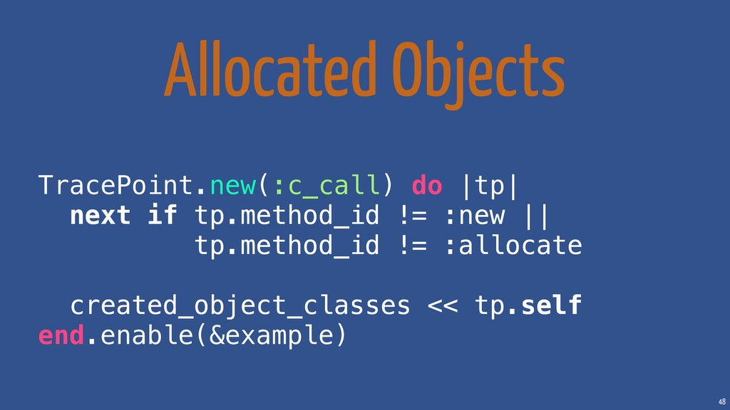 48 Allocated Objects TracePoint.new(:c_call) do...