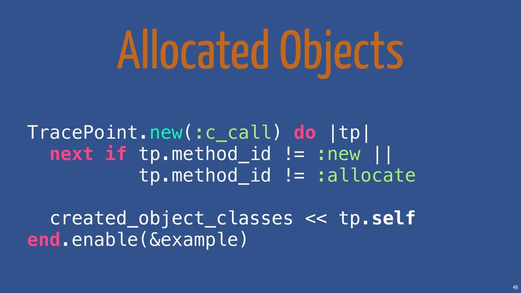 49 Allocated Objects TracePoint.new(:c_call) do...