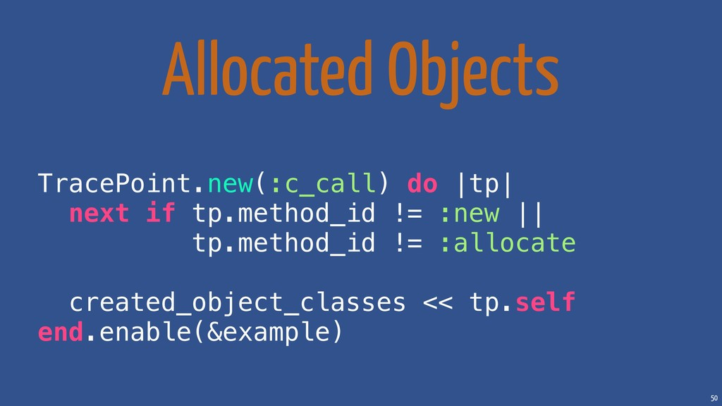 50 Allocated Objects TracePoint.new(:c_call) do...