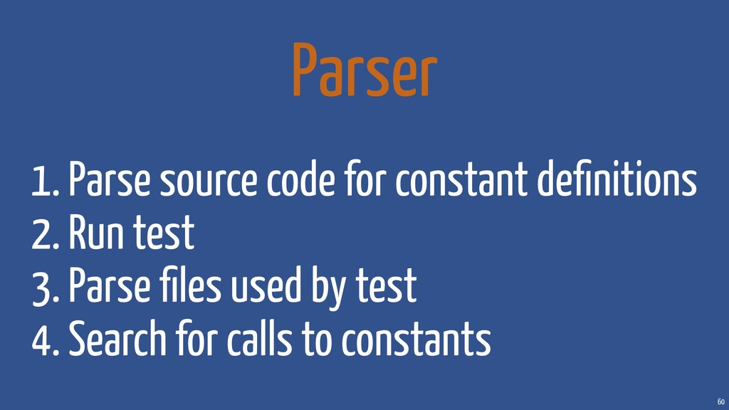 60 Parser 1. Parse source code for constant defi...