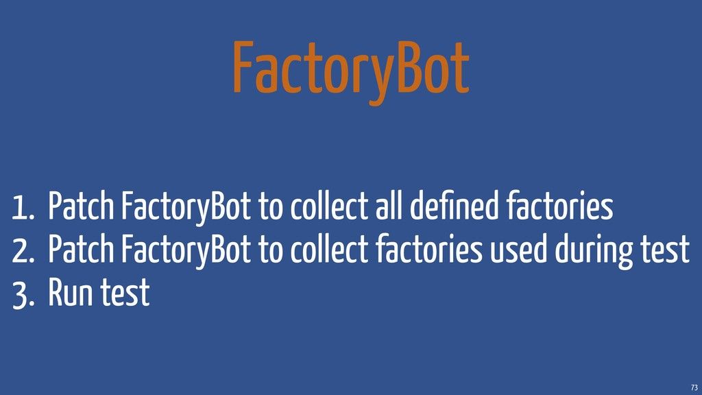 73 FactoryBot 1. Patch FactoryBot to collect al...