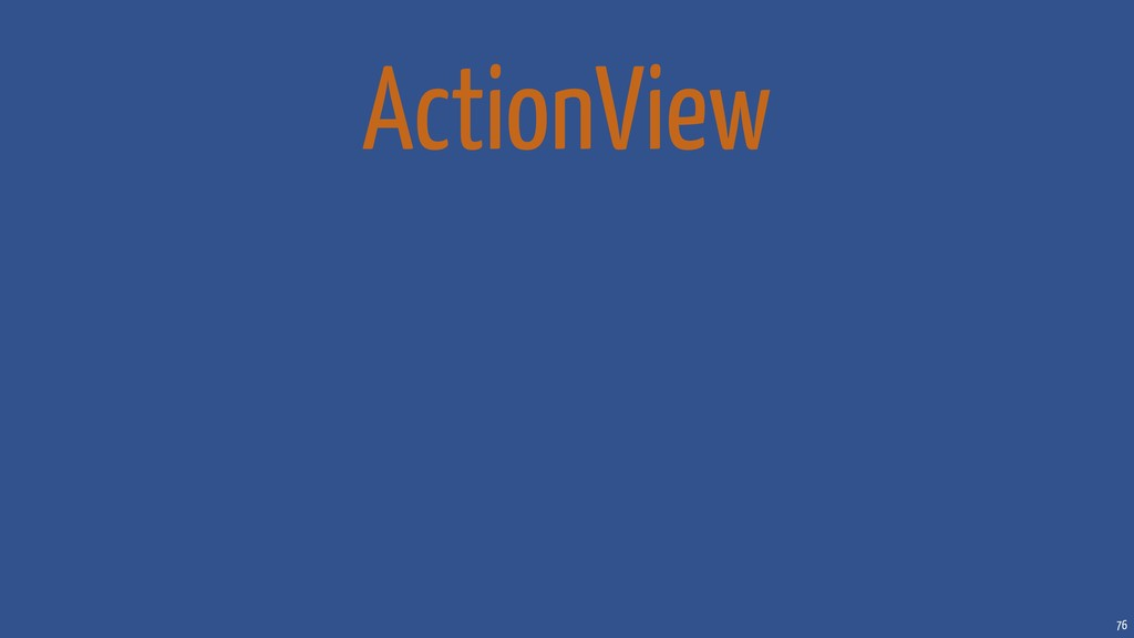 76 ActionView