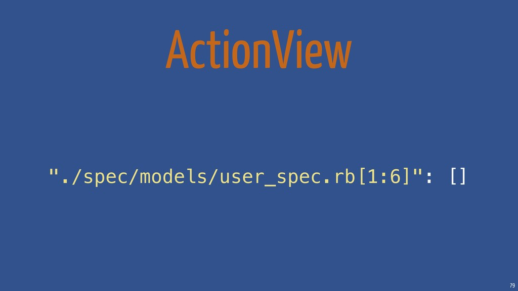 "79 ActionView ""./spec/models/user_spec.rb[1:6]""..."