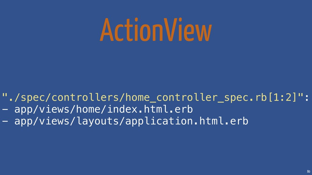 "80 ActionView ""./spec/controllers/home_controll..."
