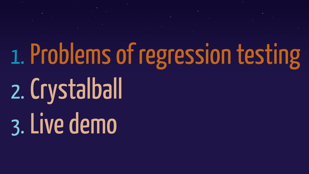 1. Problems of regression testing 2. Crystalbal...