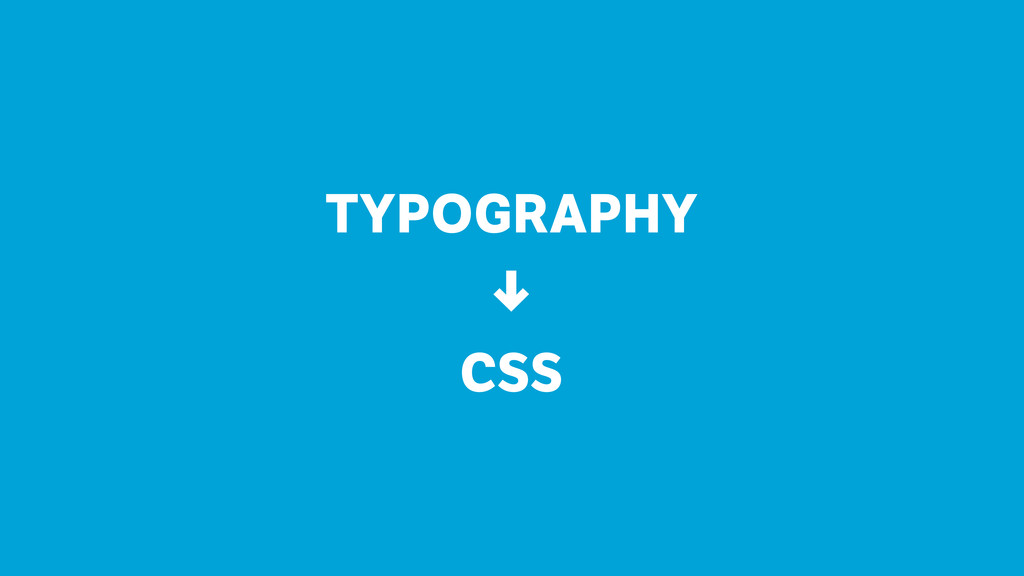 TYPOGRAPHY ↓ CSS