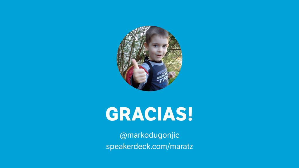GRACIAS! ! @markodugonjic speakerdeck.com/maratz