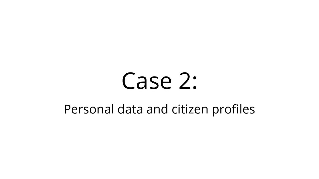 Case 2: Personal data and citizen profiles