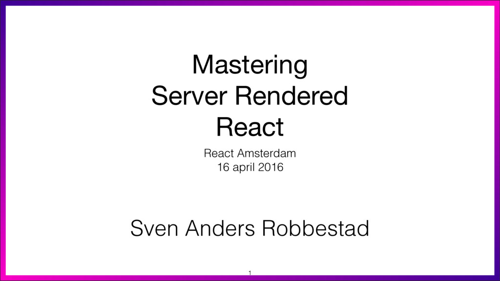 Mastering  Server Rendered  React React Amsterd...
