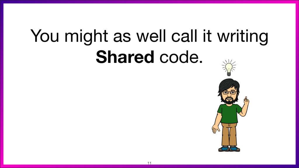 You might as well call it writing Shared code. ...