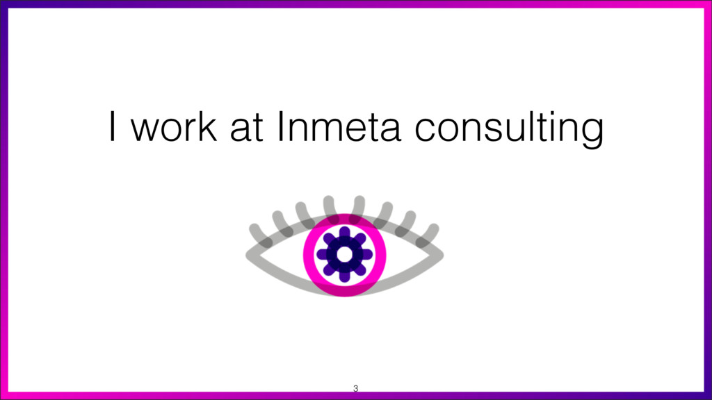 I work at Inmeta consulting 3