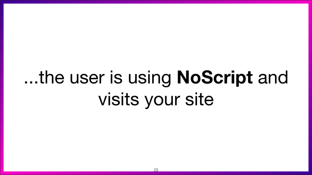 ...the user is using NoScript and visits your s...