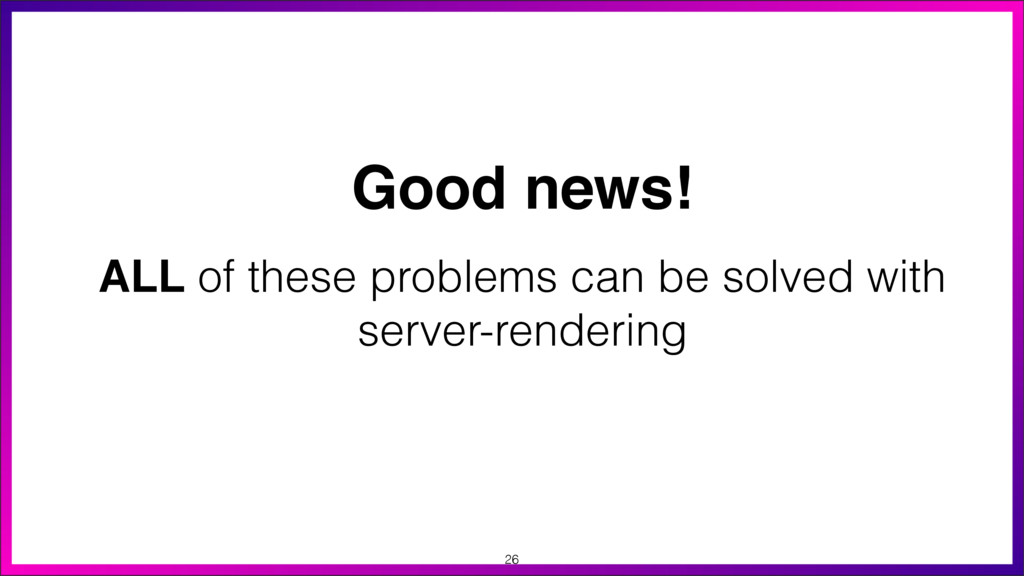 ALL of these problems can be solved with server...
