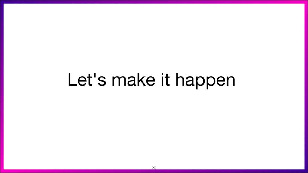 Let's make it happen 29