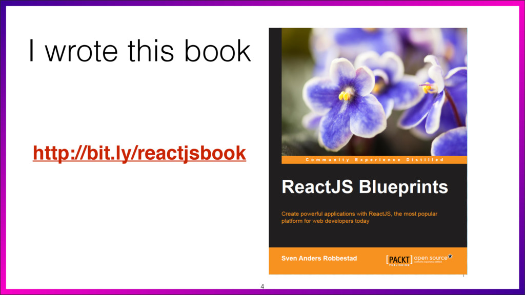 I wrote this book http://bit.ly/reactjsbook 4