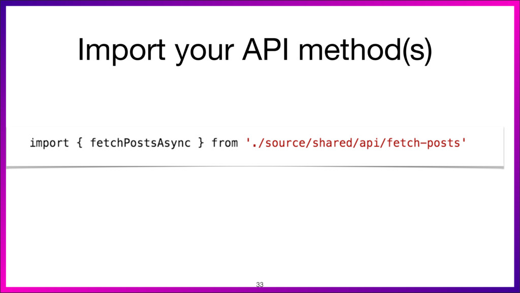Import your API method(s)  33