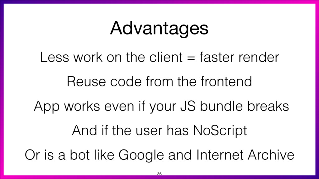 Advantages Less work on the client = faster ren...