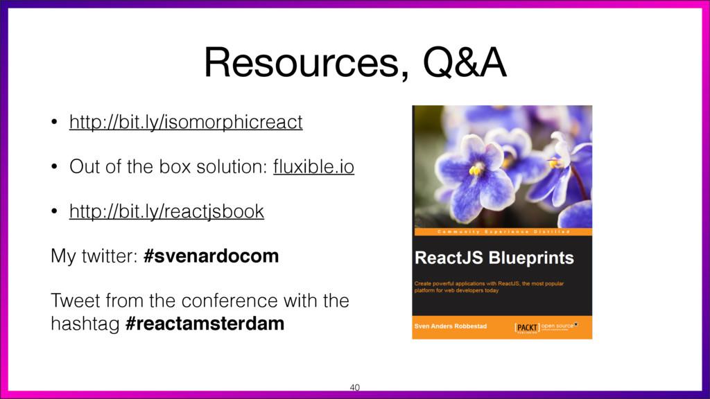 Resources, Q&A • http://bit.ly/isomorphicreact ...