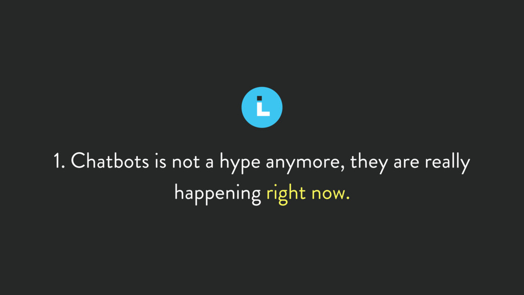 1. Chatbots is not a hype anymore, they are rea...