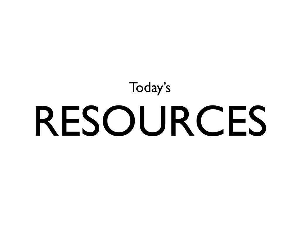Today's RESOURCES