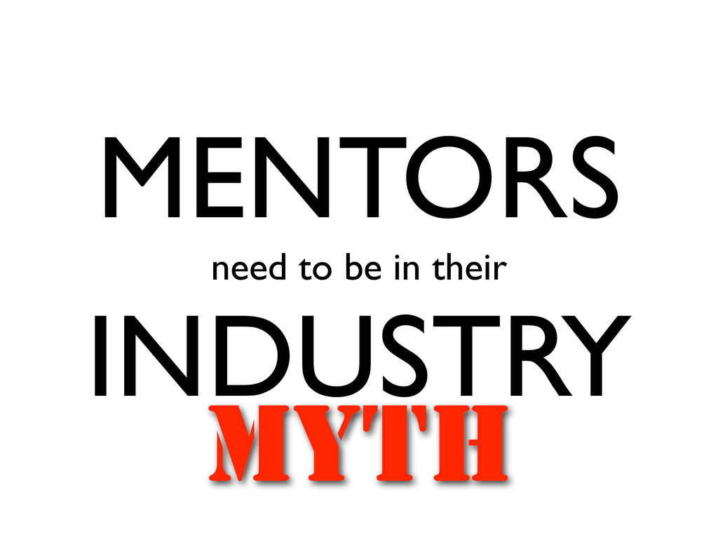 MENTORS need to be in their INDUSTRY MYTH