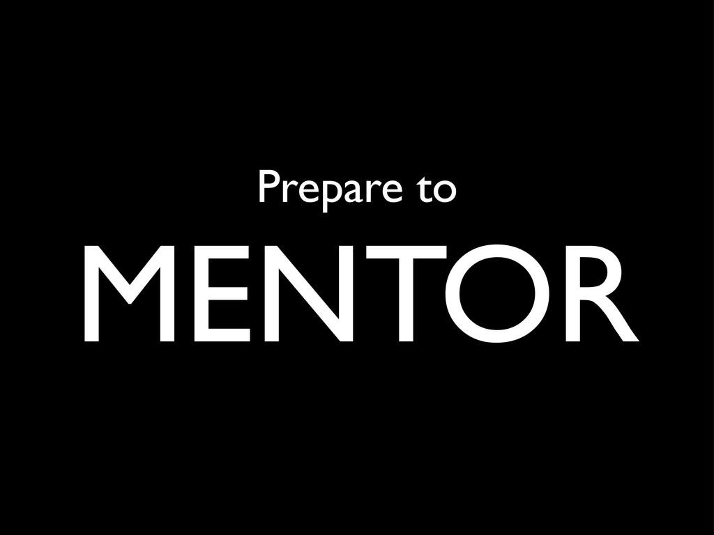 Prepare to MENTOR