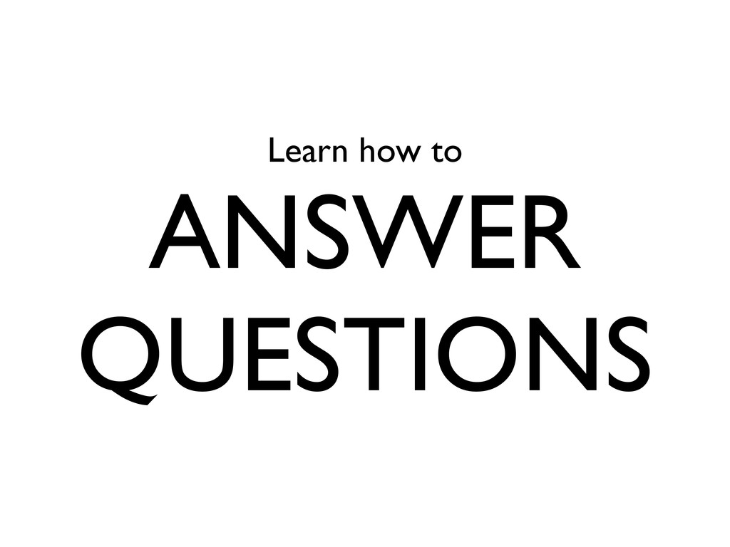 Learn how to ANSWER QUESTIONS