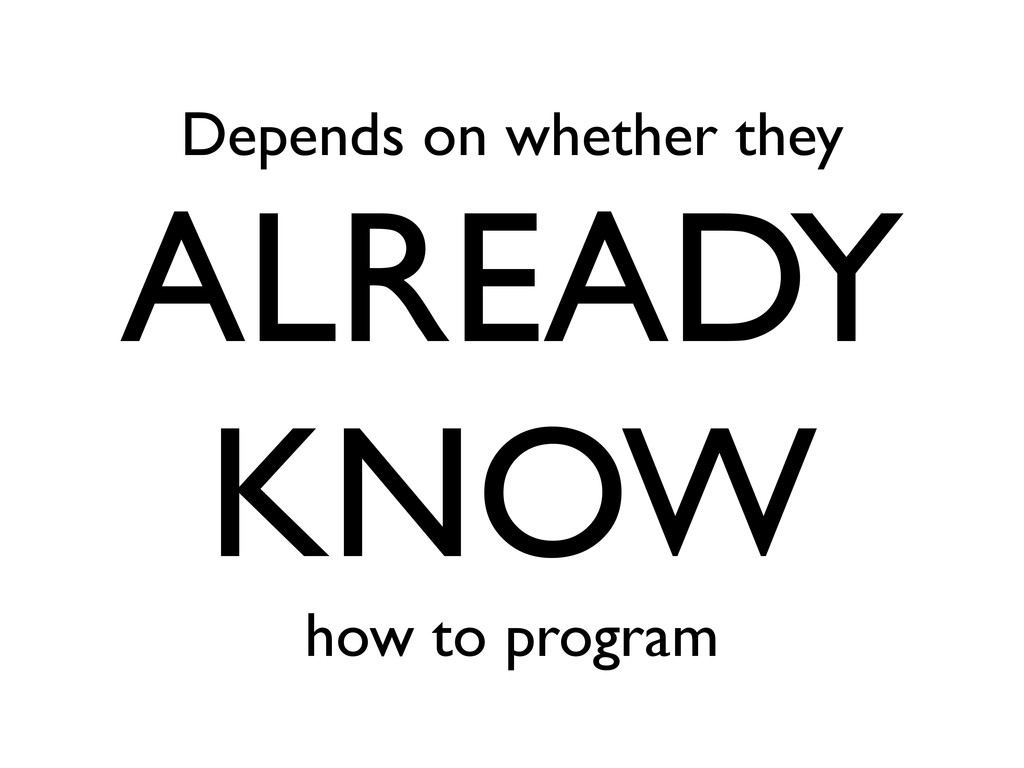 Depends on whether they ALREADY KNOW how to pro...
