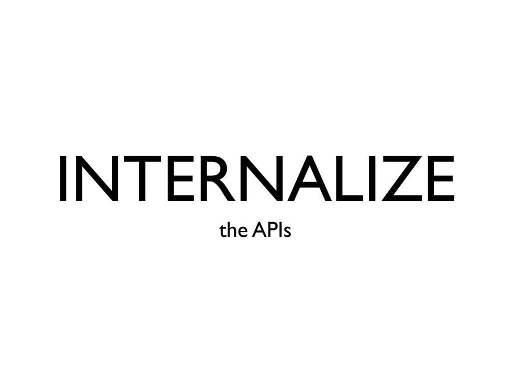 INTERNALIZE the APIs