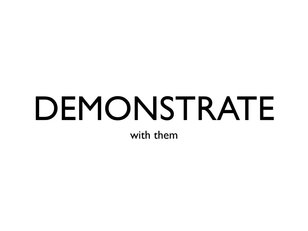 DEMONSTRATE with them