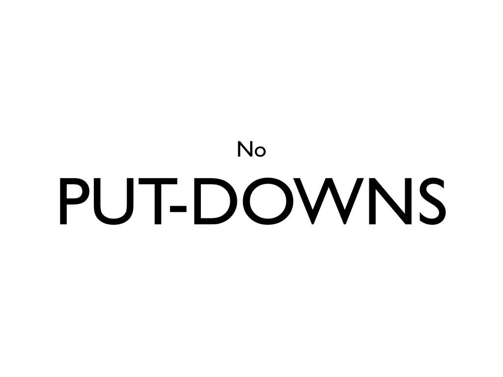 No PUT-DOWNS