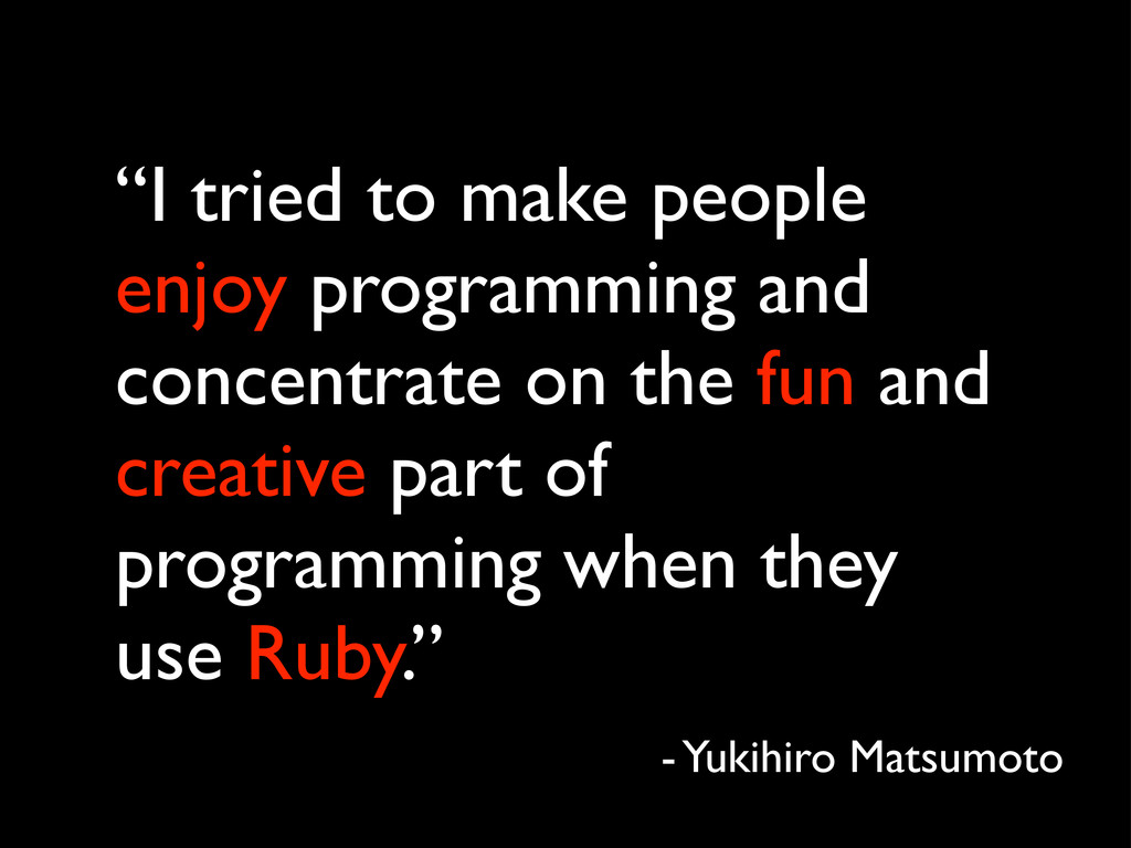 """""""I tried to make people enjoy programming and c..."""