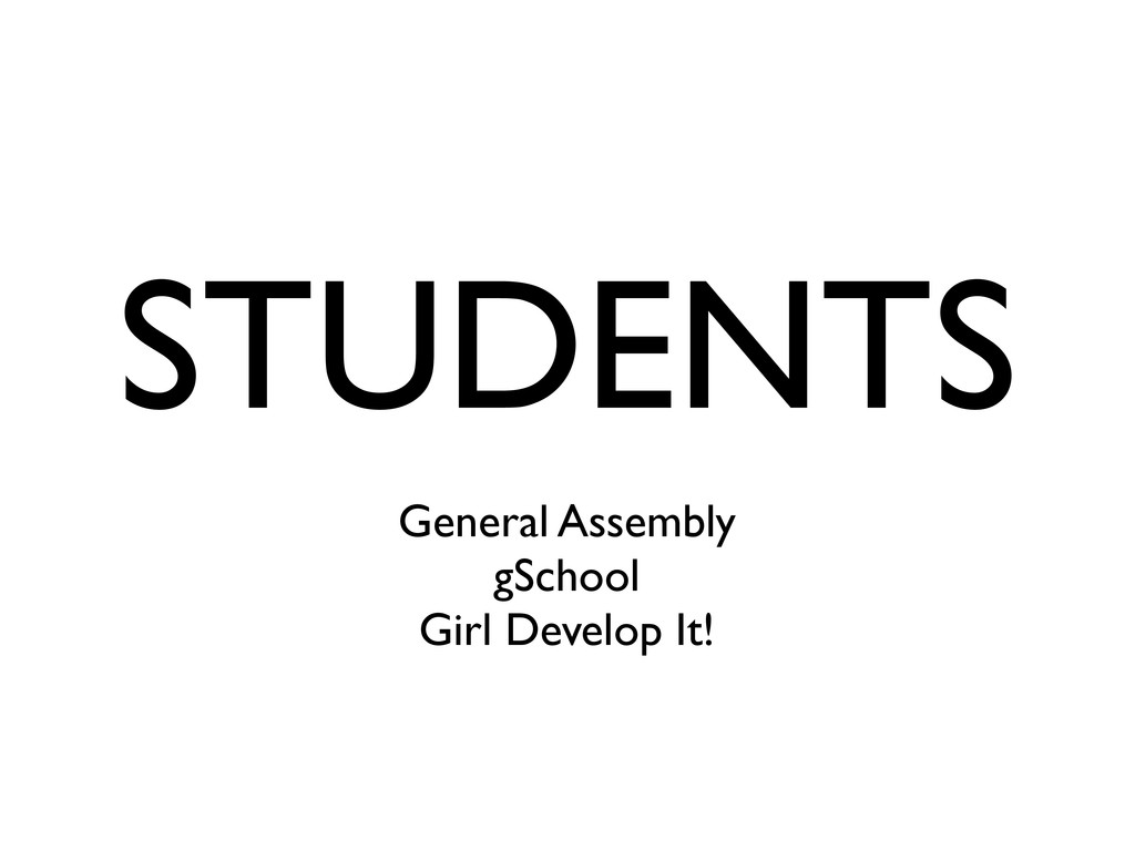 STUDENTS General Assembly gSchool Girl Develop ...