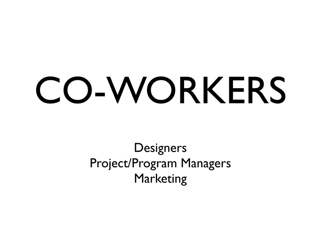 CO-WORKERS Designers Project/Program Managers M...