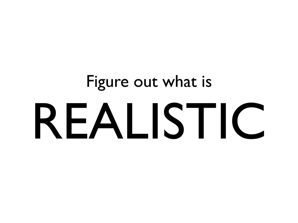 Figure out what is REALISTIC