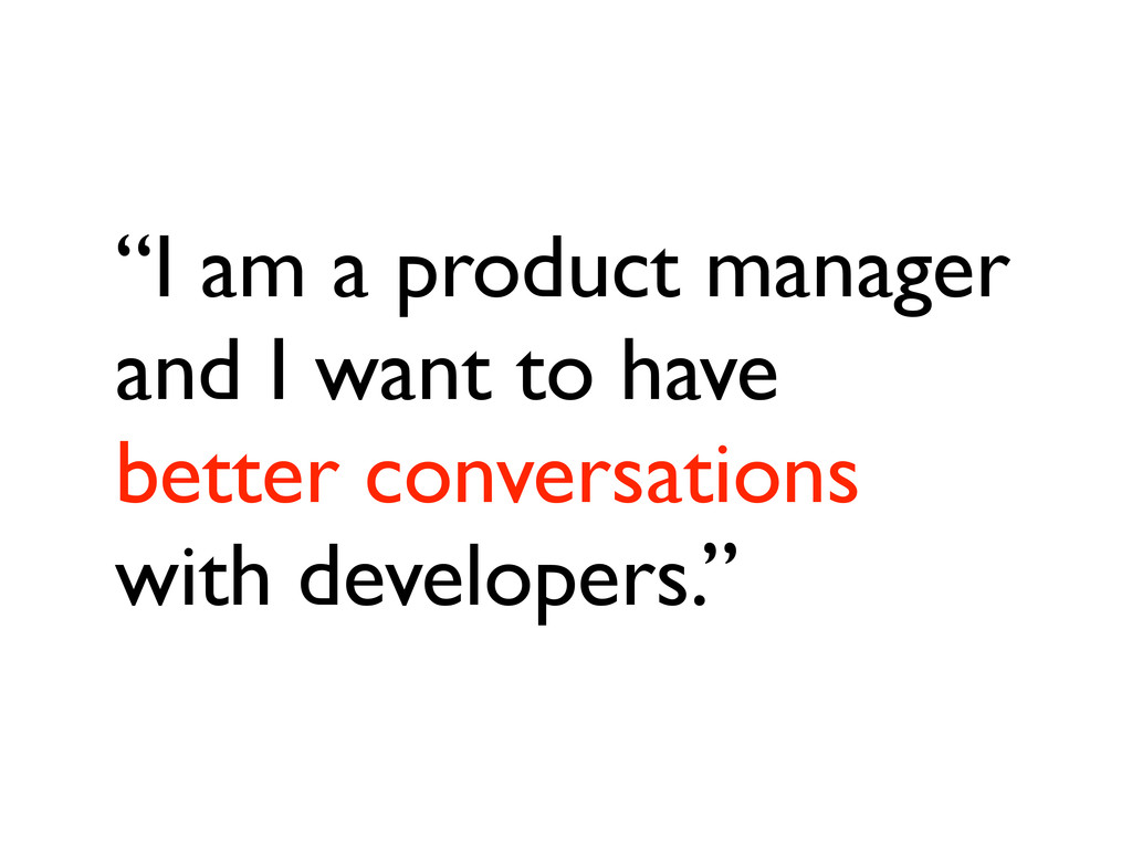 """""""I am a product manager and I want to have bett..."""