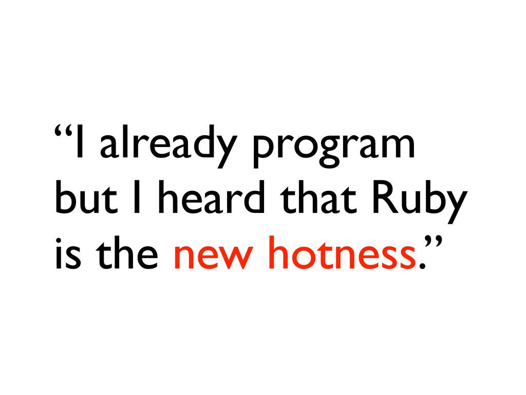 """I already program but I heard that Ruby is the..."