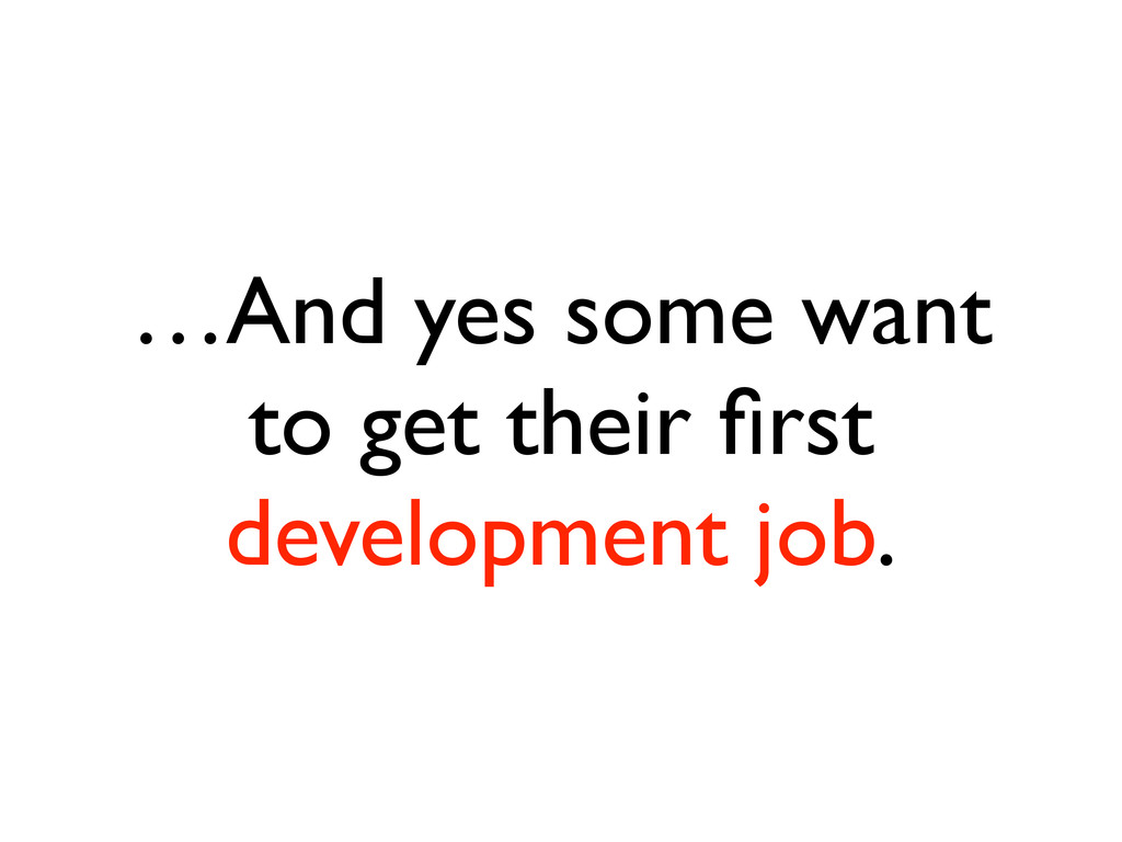 …And yes some want to get their first developmen...