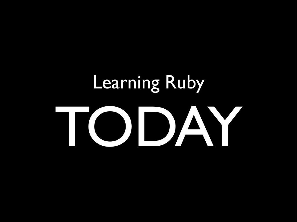Learning Ruby TODAY