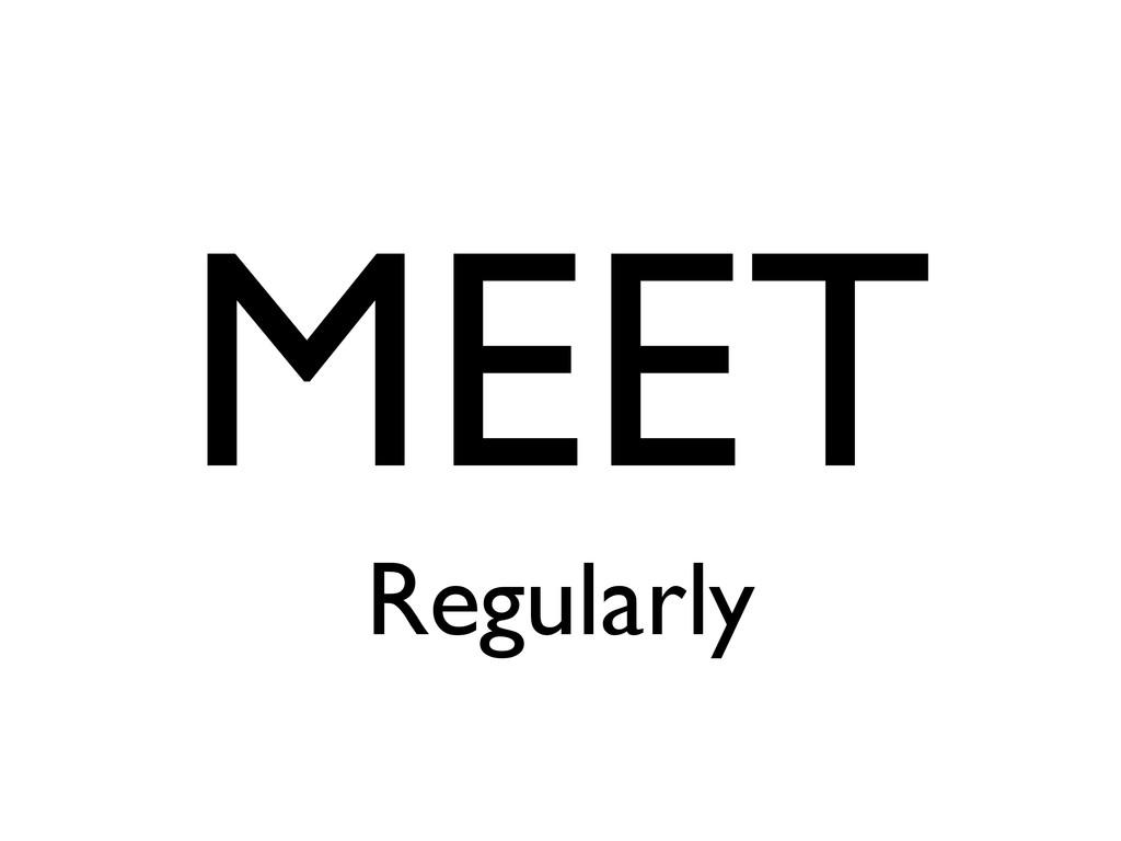 MEET Regularly