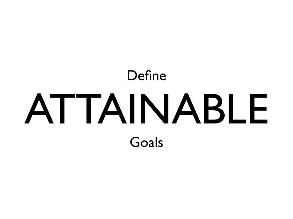 Define ATTAINABLE Goals