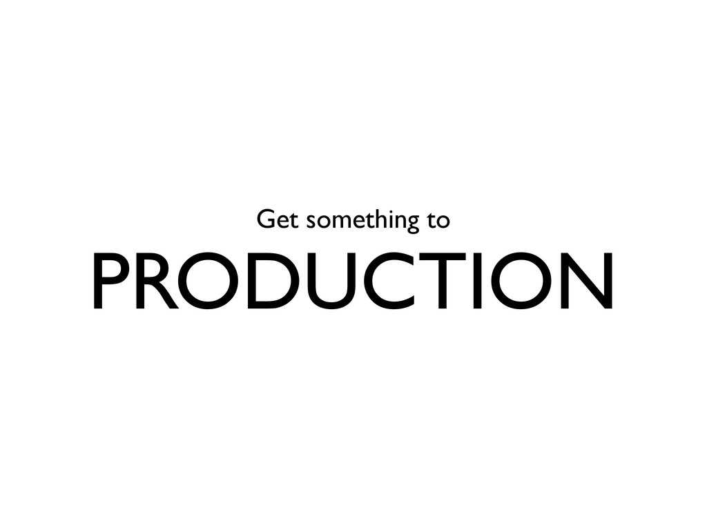 Get something to PRODUCTION