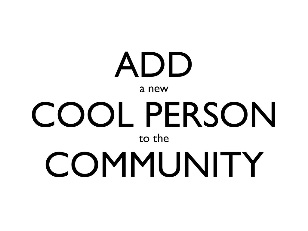 ADD a new COOL PERSON to the COMMUNITY