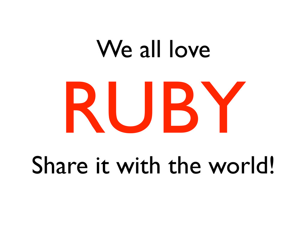 We all love RUBY Share it with the world!